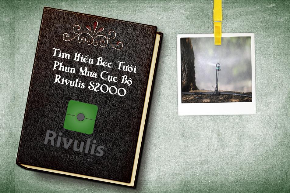 Tìm hiểu béc tưới phun mưa cục bộ rivulis s2000